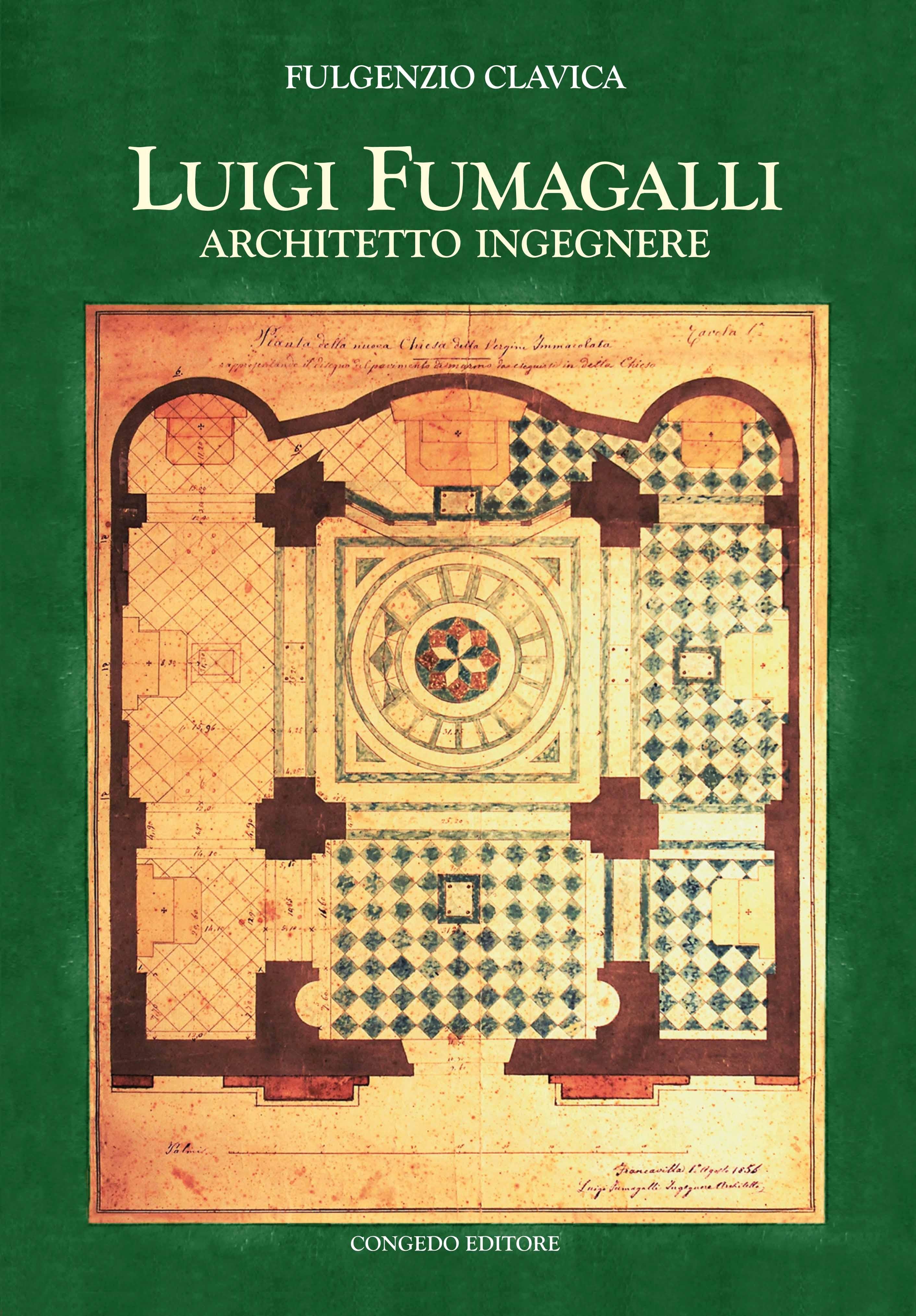 Luigi Fumagalli architetto ingegnere. Protagonista delle trasformazioni urbane del secondo Ottocento a Francavilla Fontana e dintorni
