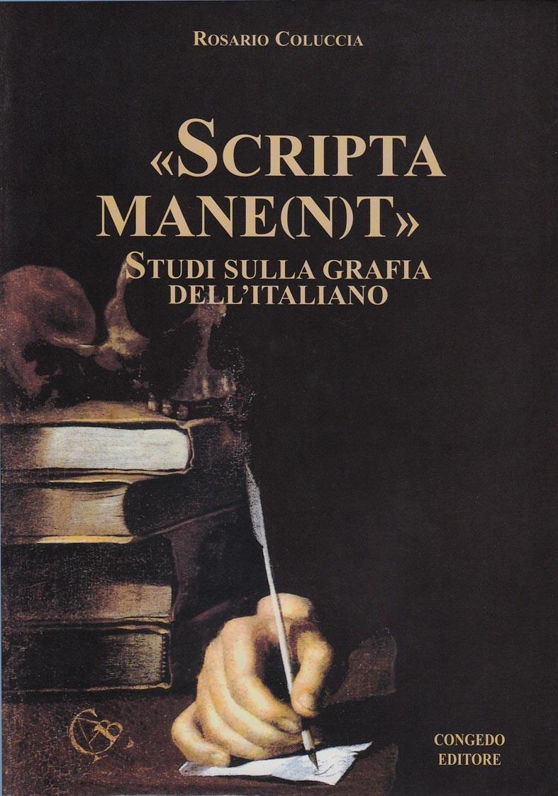 """""""Scripta mane(n)t"""". Studi sulla grafia dell'italiano"""