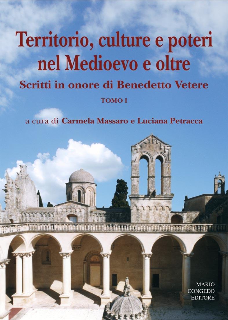 Territorio, culture e poteri nel Medioevo e oltre. Scritti in onore di B. Vetere