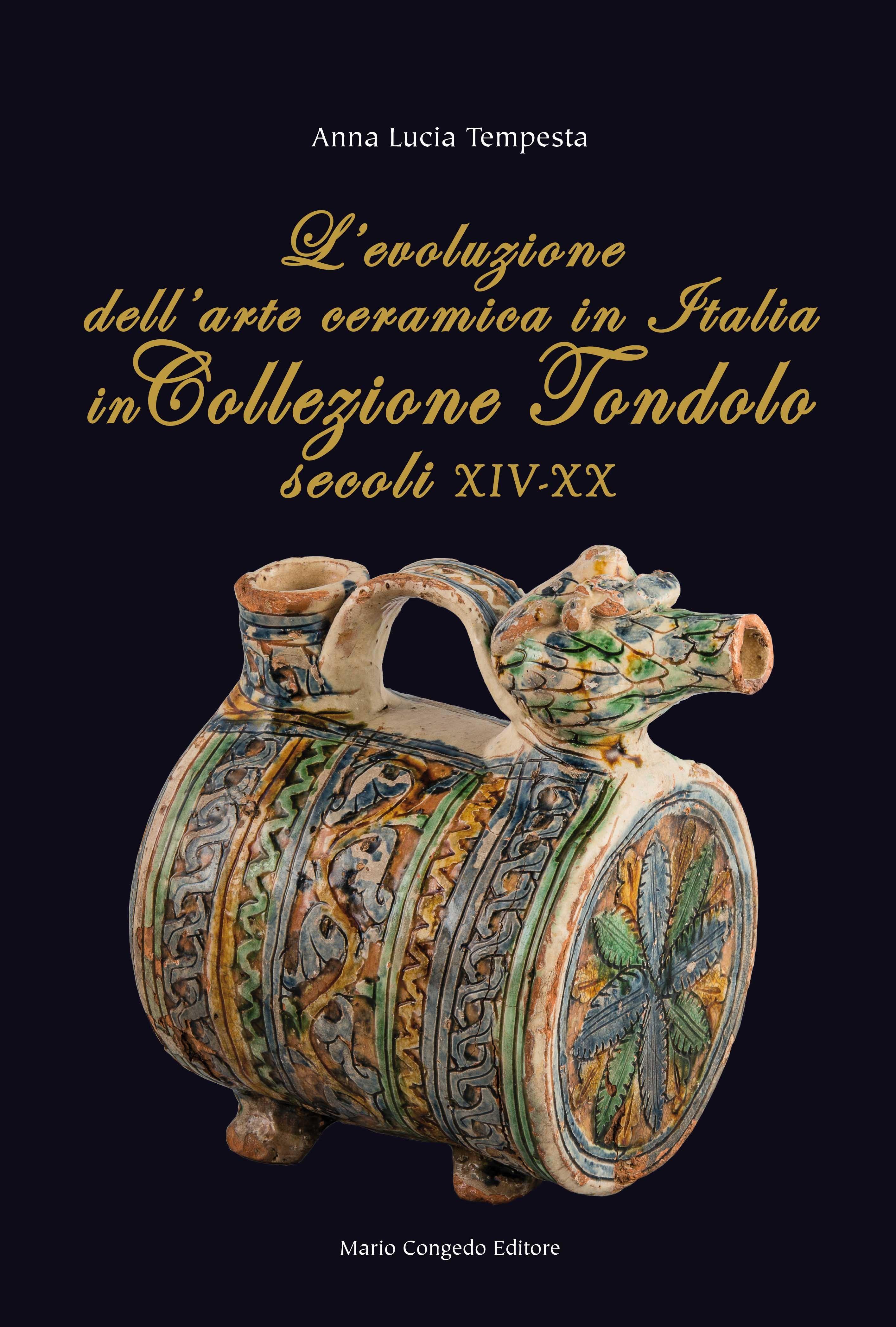 L'evoluzione dell'arte ceramica in Italia in Collezione Tondolo (secoli XIV-XX)