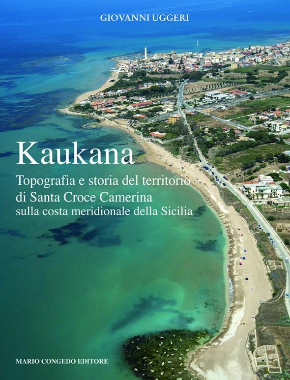 Kaukana. Topografia e storia del territorio di Santa Croce Camerina sulla costa meridionale della Sicilia