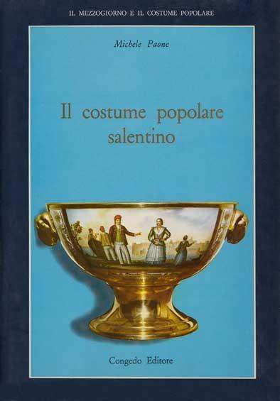 Il costume popolare salentino. Storia Arte Poesia