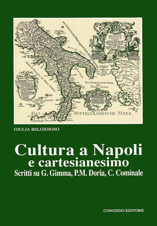 Cultura a Napoli e cartesianesimo. Scritti su G. Gimma, P.M. Doria, C. Cominale