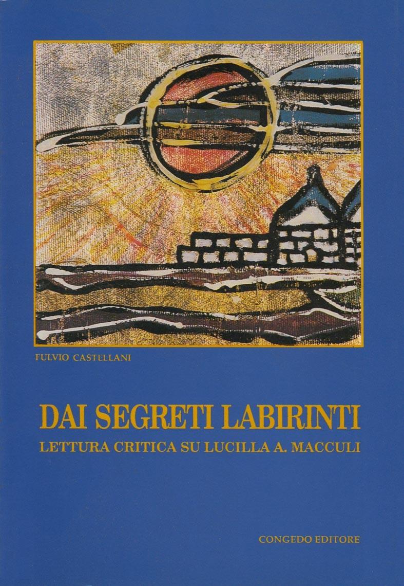 Dai segreti labirinti - Lettura critica su Lucilla A. Macculi