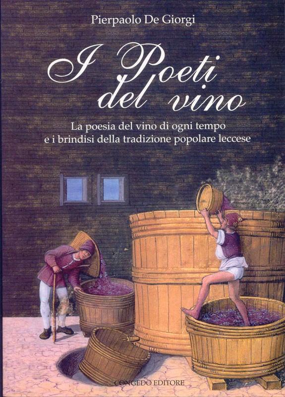 I Poeti del vino. La poesia del vino di ogni tempo e i brindisi della tradizione popolare leccese.