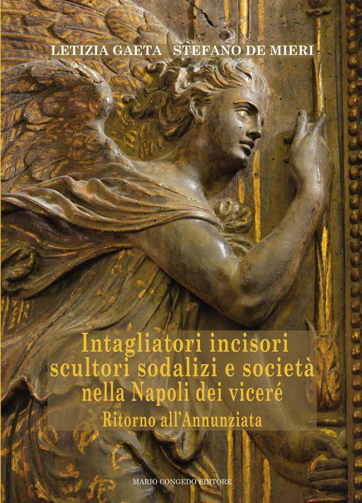 Intagliatori incisori scultori sodalizi e società nella Napoli dei viceré. Ritorno all'Annunziata