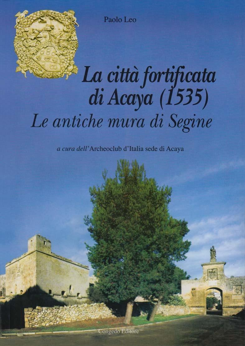 La città fortificata di Acaya (1535). Le antiche mura di Segine