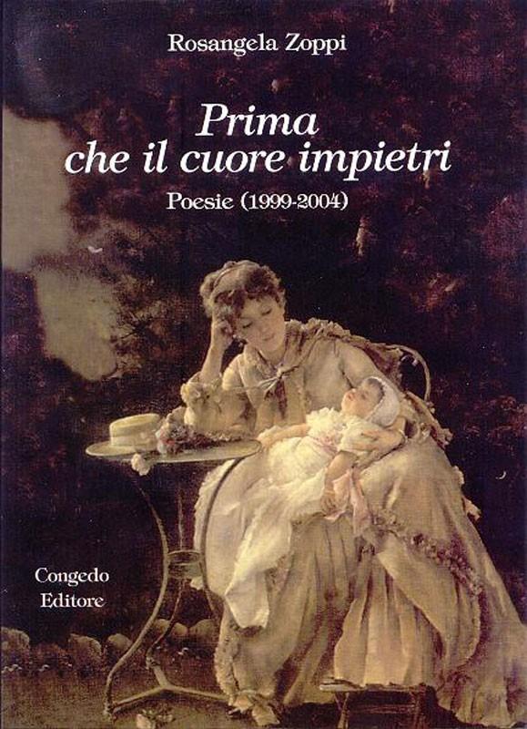 Prima che il cuore impietri - Poesie (1999-2004)