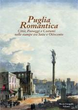 Puglia Romantica. Città Paesaggi e Costumi nelle stampe tra Sette e Ottocento