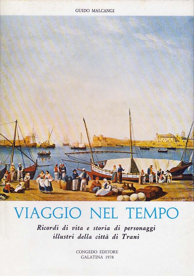 Viaggio nel tempo. Ricordi di vita e storia di personaggi illustri della città di Trani.