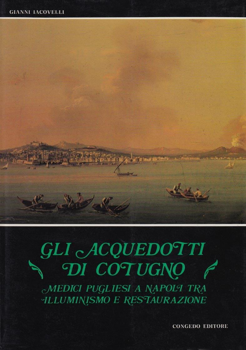 Gli acquedotti di Cotugno. Medici pugliesi a Napoli tra Illuminismo e Restaurazione