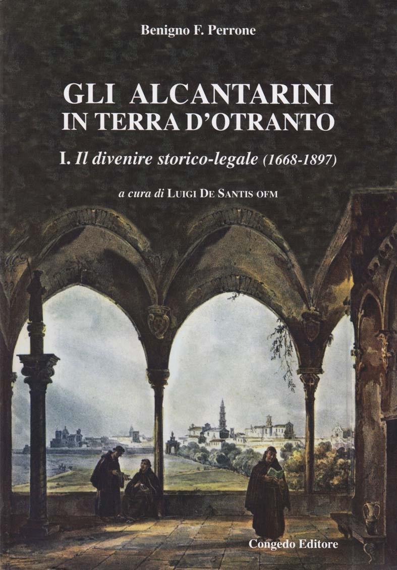 Gli Alcantarini in Terra d'Otranto. I. Il divenire storico-legale (1668-1897)