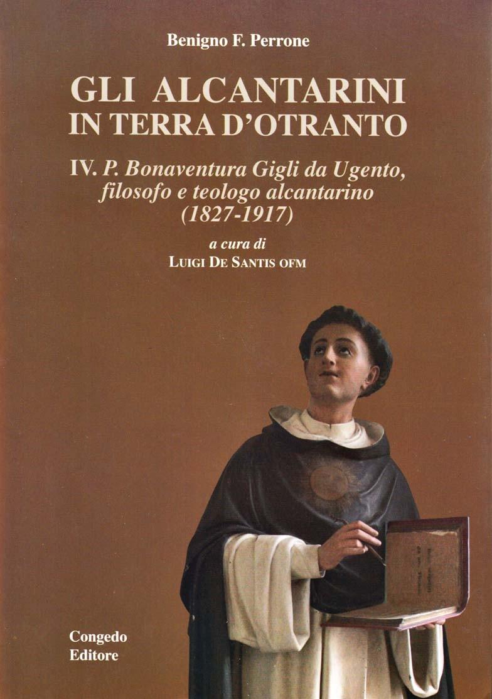 Gli Alcantarini in Terra d'Otranto. IV. Bonaventura Gigli da Ugento, filosofo e teologo alcantarino (1827-1917)