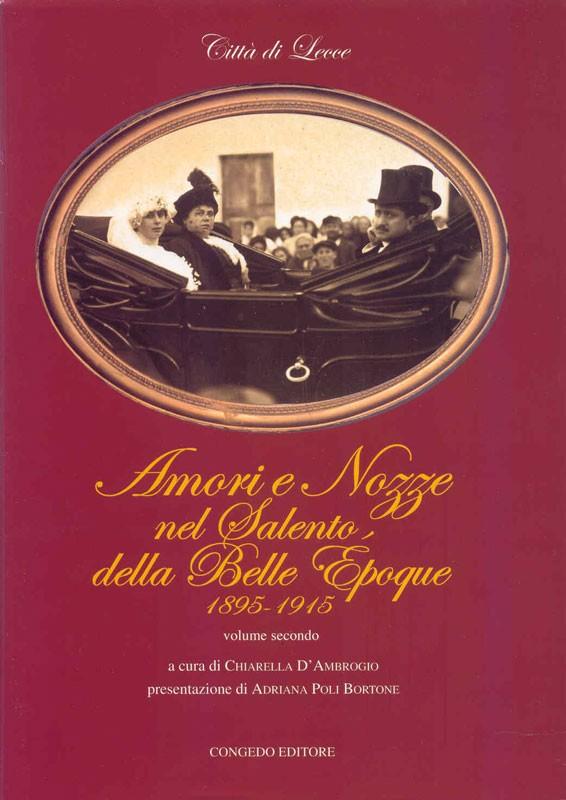 Amori e Nozze nel Salento, della Belle Epoque 1895 -1915 vol. II