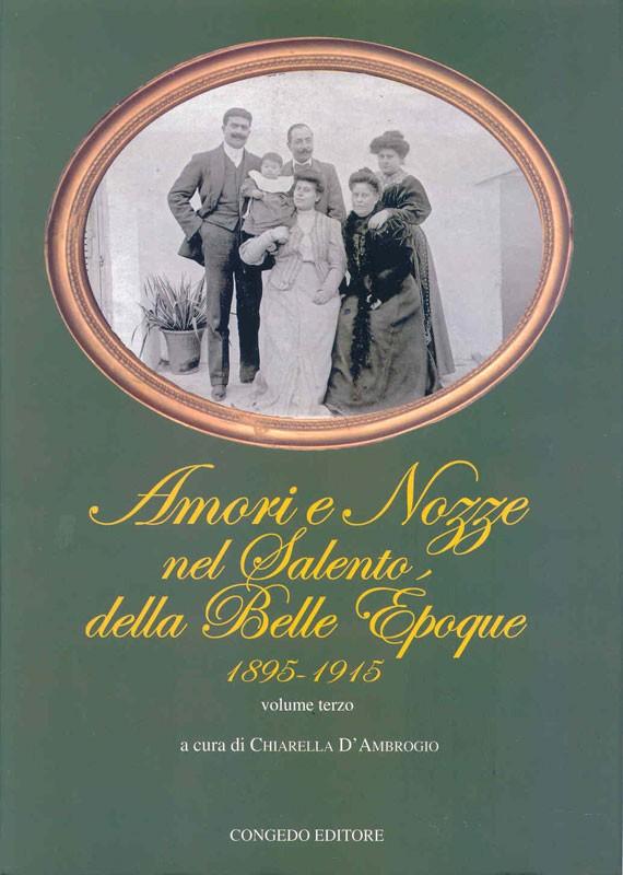 Amori e Nozze nel Salento, della Belle Epoque 1895 -1915 vol. III