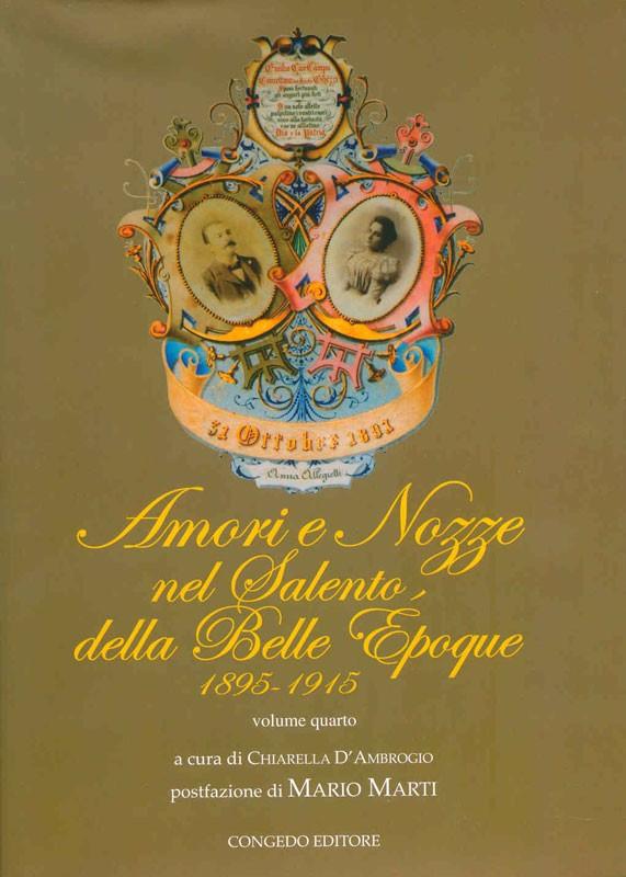 Amori e Nozze nel Salento, della Belle Epoque 1895 -1915 vol. IV
