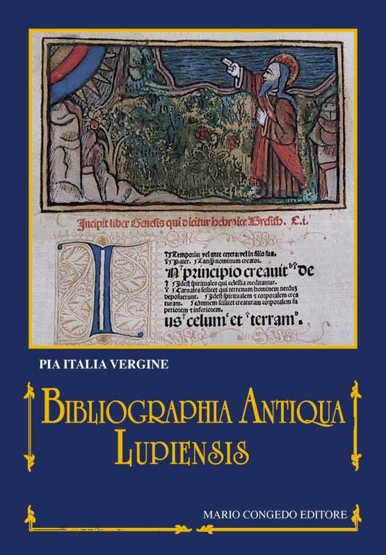 Bibliographia antiqua lupiensis. Incunaboli delle biblioteche pubbliche e private  di Lecce e provincia