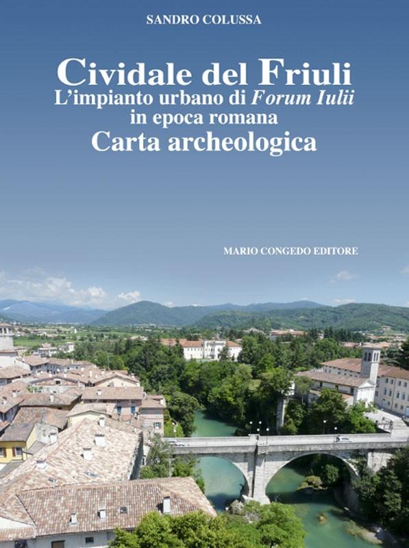 Cividale del Friuli - L'impianto urbano di Forum Iulii in epoca romana