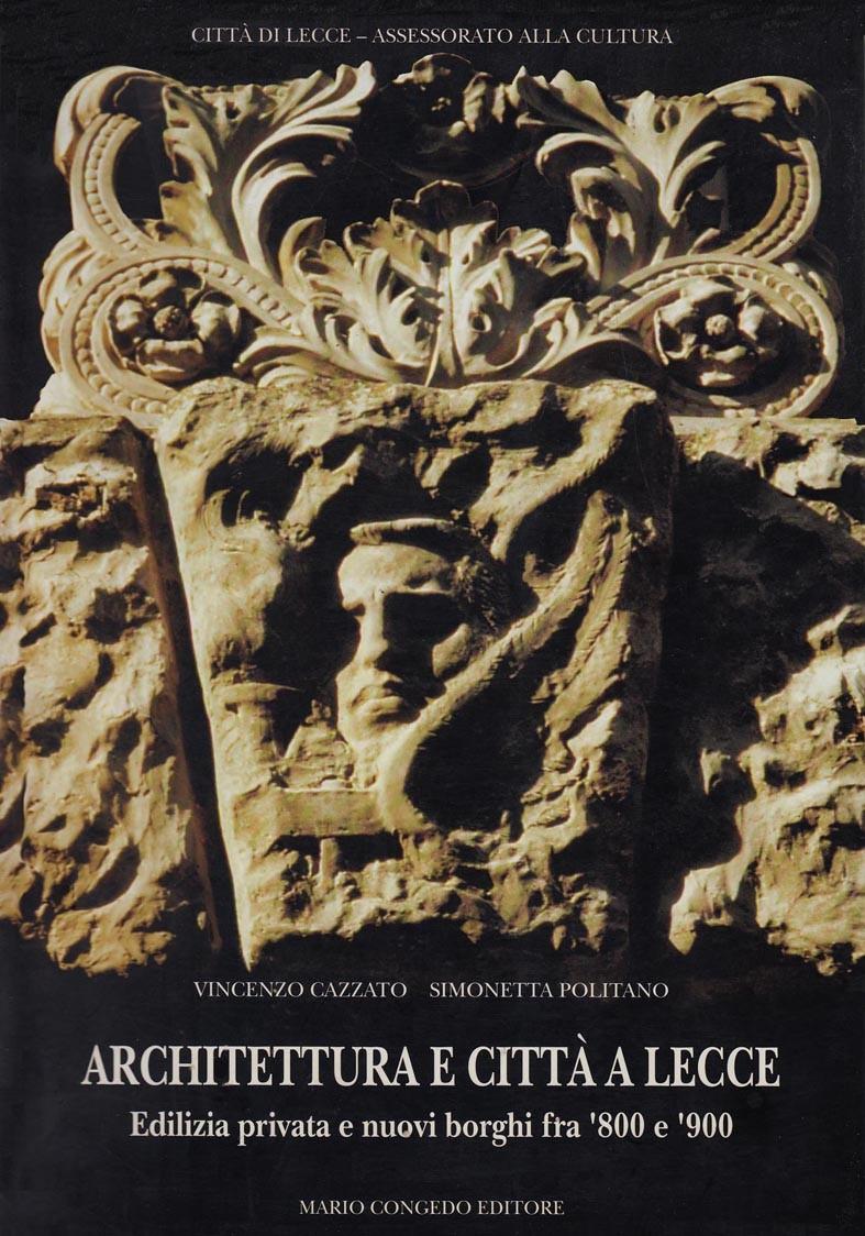 Architettura e città a Lecce. - Edilizia privata e nuovi borghi fra '800 e '900