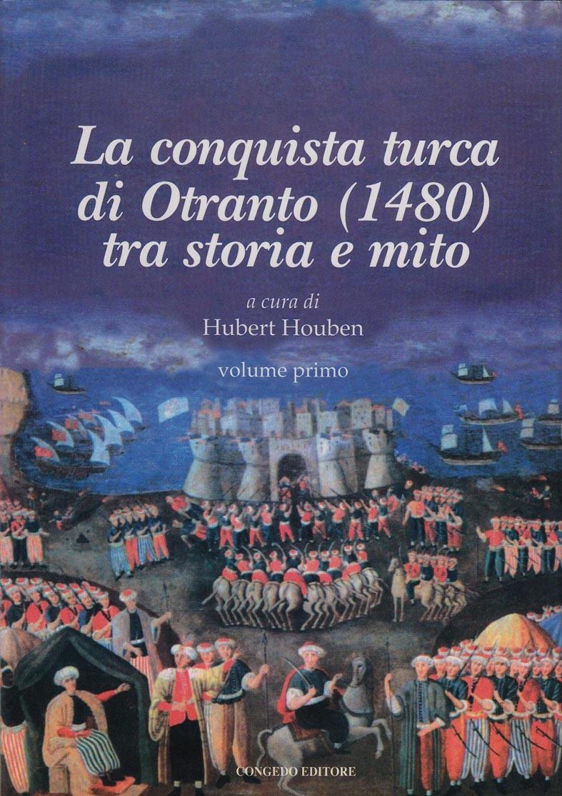 La Conquista Turca Di Otranto (1480) Tra Storia e Mito. Vol. I