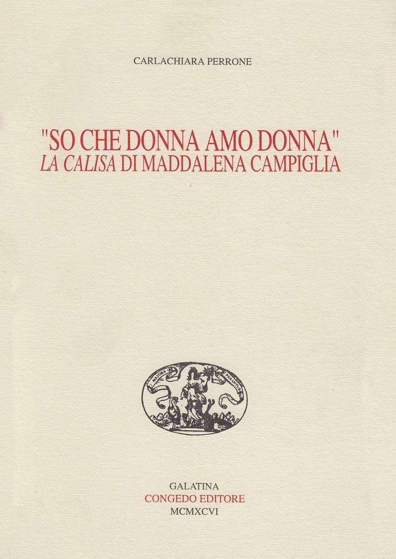 """""""So che donna amo donna"""". La Calisa di Maddalena Campiglia"""