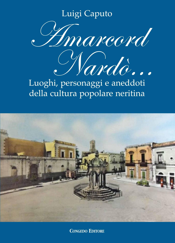 Amarcord Nardò… Luoghi, personaggi e aneddoti della cultura popolare neritina
