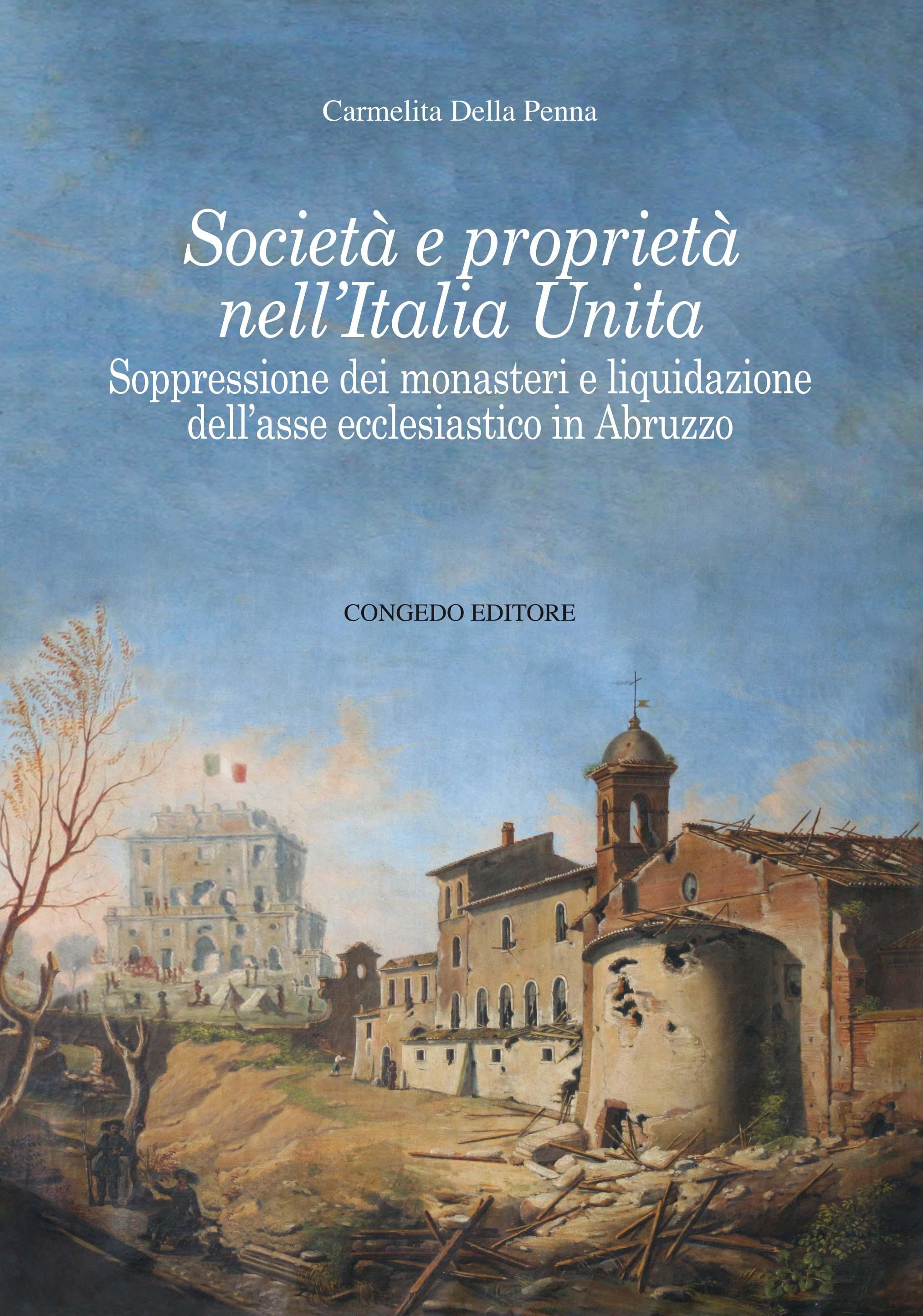 Società e proprietà nell'Italia Unita. Soppressione dei monasteri e liquidazione dell'asse ecclesiastico in Abruzzo.