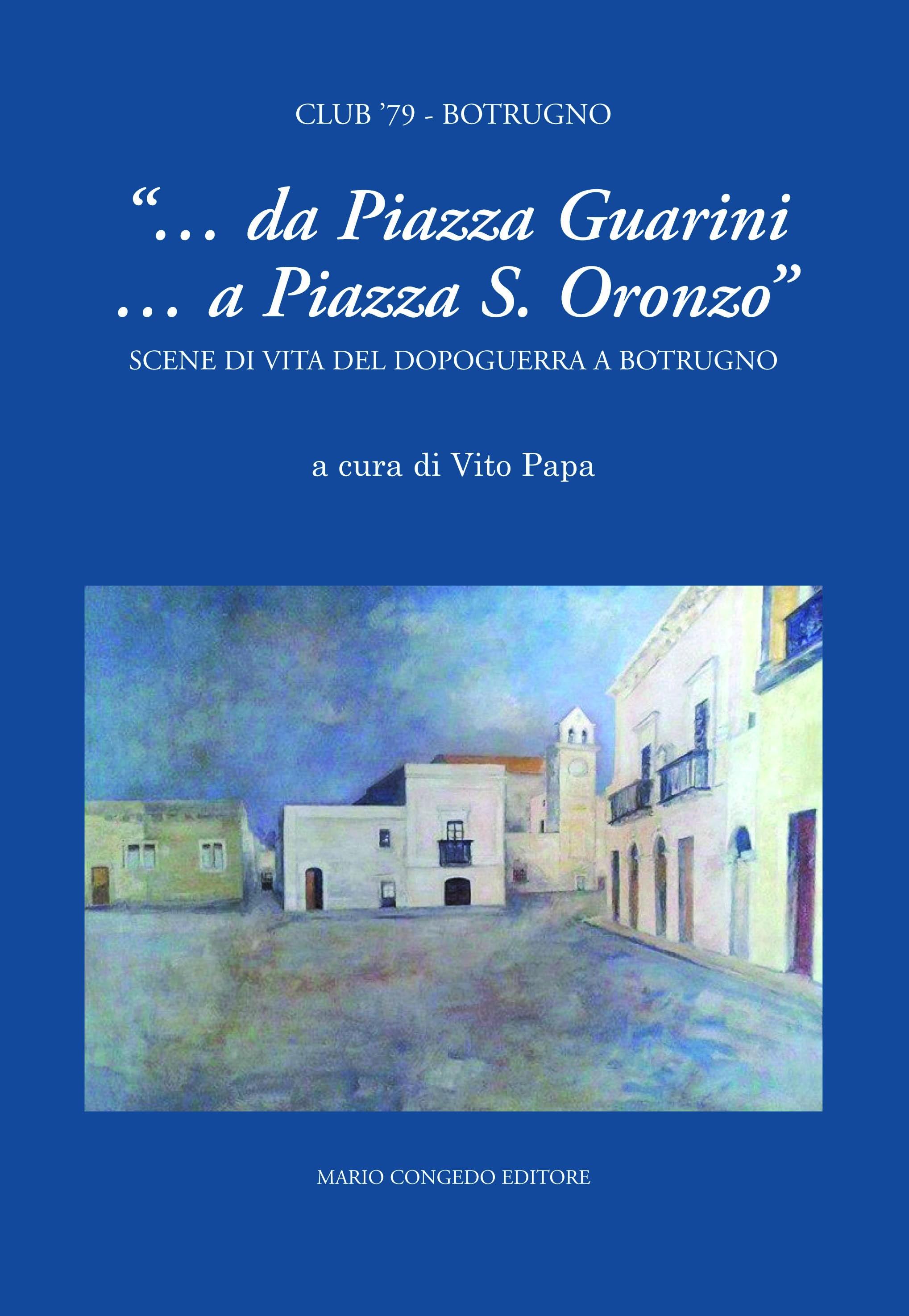 """""""… da Piazza Guarini … a Piazza S. Oronzo. Scene di vita del dopoguerra a Botrugno"""