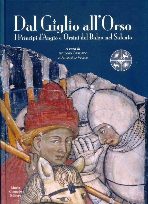 Dal Giglio all'Orso - I Principi d'Angiò e Orsini del Balzo nel Salento