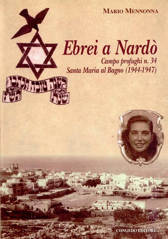 Ebrei a Nardo'. Campo profughi N. 34 Santa Maria al Bagno (1944-1947)