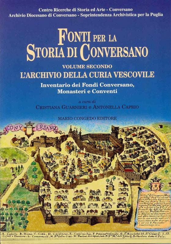 Fonti per la storia di Conversano. vol. II L'archivio della Curia Vescovile. Inventario dei Fondi Conversano, Monasteri e Conventi