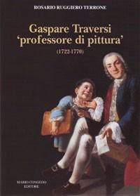 """Gaspare Traversi """"professore di pittura"""" (1722-1770)"""