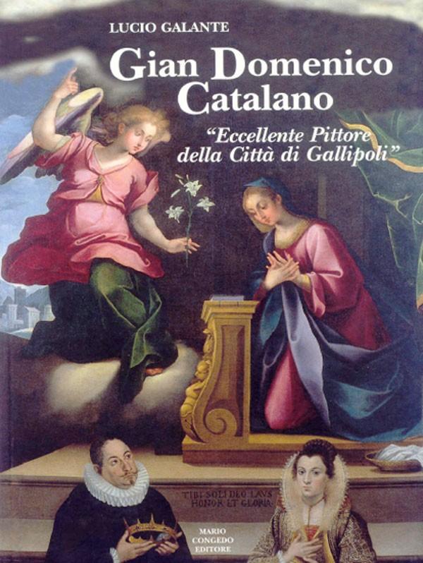 """Gian Domenico Catalano. """"Eccellente pittore della Città di Gallipoli""""."""