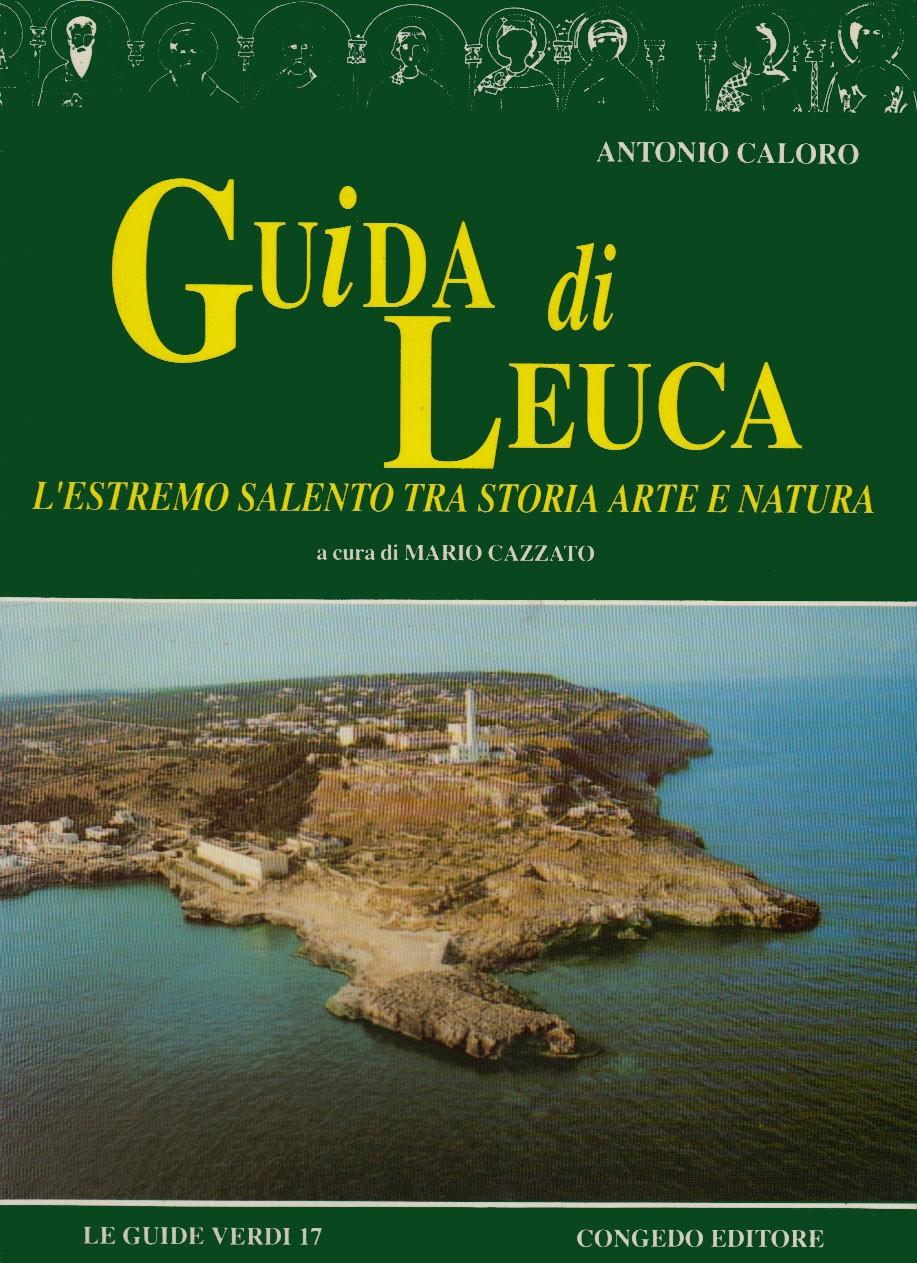Guida di Leuca. L'estremo Salento tra storia arte e natura