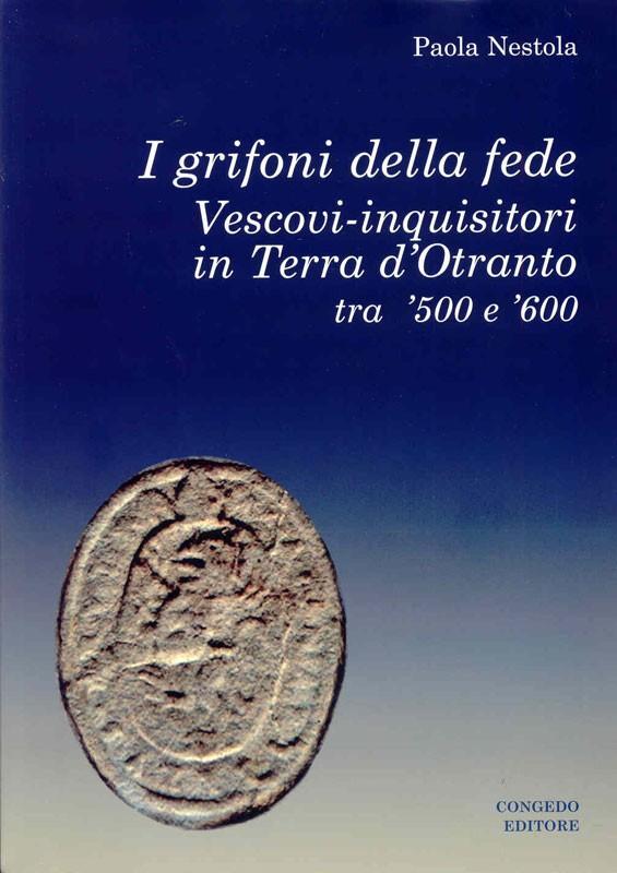 I grifoni della fede Vescovi-inquisitori in Terra d'Otranto tra '500  e ' 600