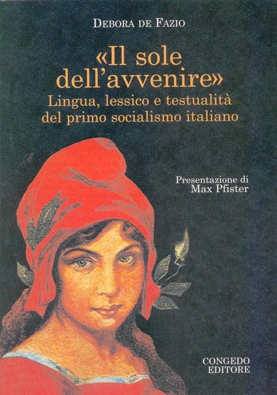 Il sole dell'avvenire - Lingua e lessico e testualita' del primo socialismo italiano.