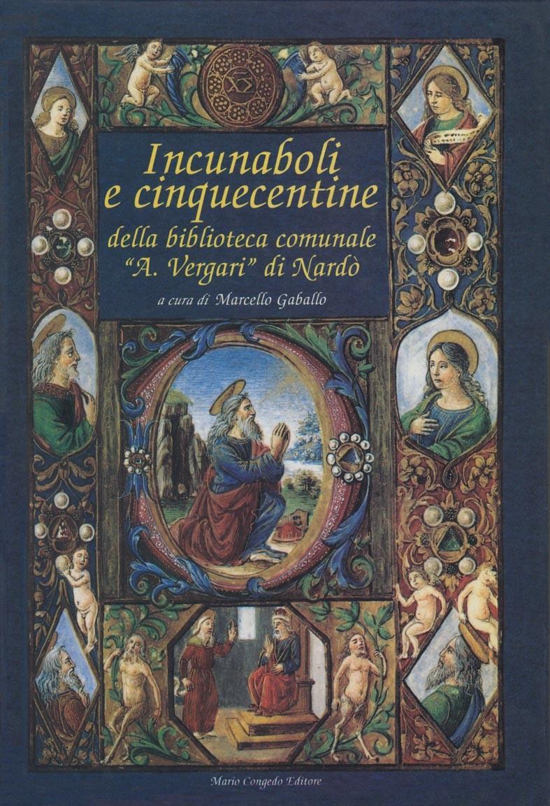 """Incunaboli e cinquecentine della Biblioteca Comunale """"A. Vergari"""" di Nardò"""
