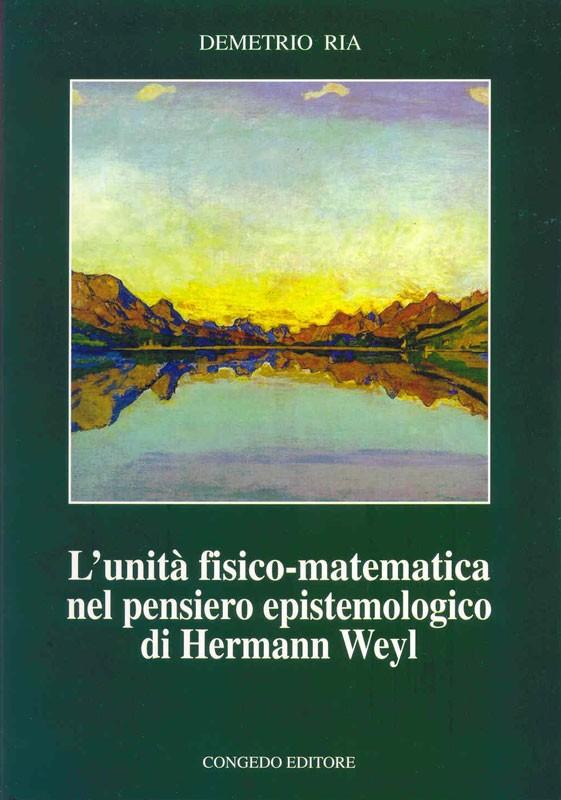 L'unità fisico matematica nel pensiero epistemologico di Hermann Weyl