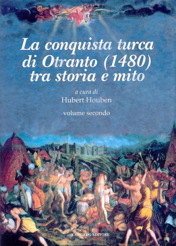 La Conquista Turca Di Otranto (1480) Tra Storia e Mito. Vol. II