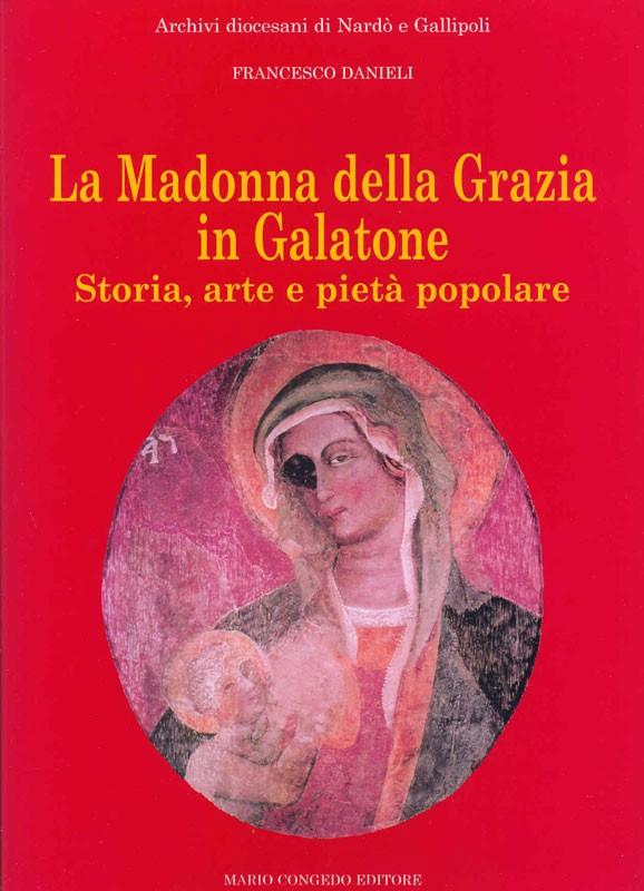 La Madonna della Grazia in Galatone. Storia, arte e pietà popolare.