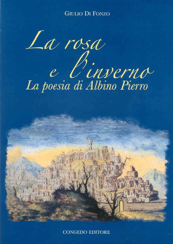 La rosa e l'inverno. La poesia di Albino Pierro.