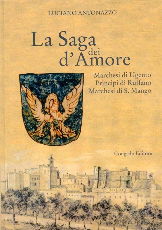 La Saga dei d'Amore. Marchesi di Ugento, principi di Ruffano, Marchesi di S. Mango