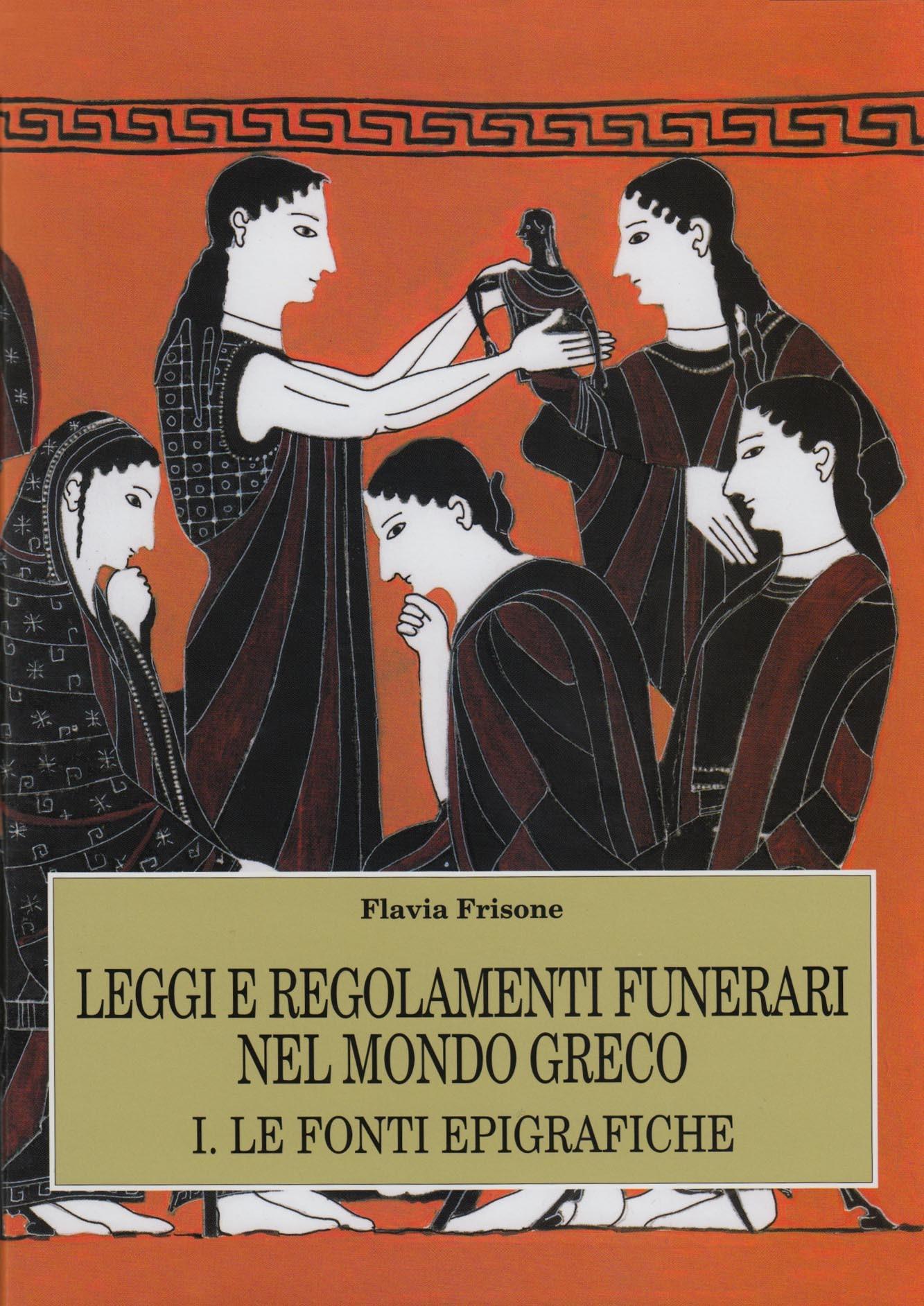 Leggi e regolamenti funerari nel mondo greco, I - Le fonti epigrafiche