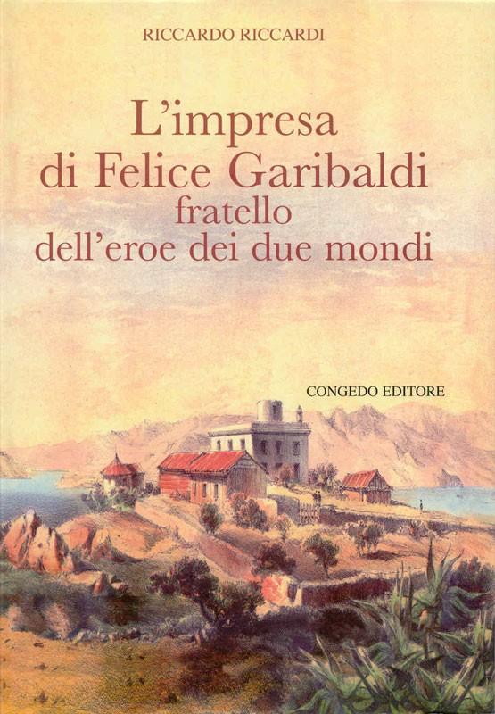 L'impresa di Felice Garibaldi fratello dell'eroe dei due mondi
