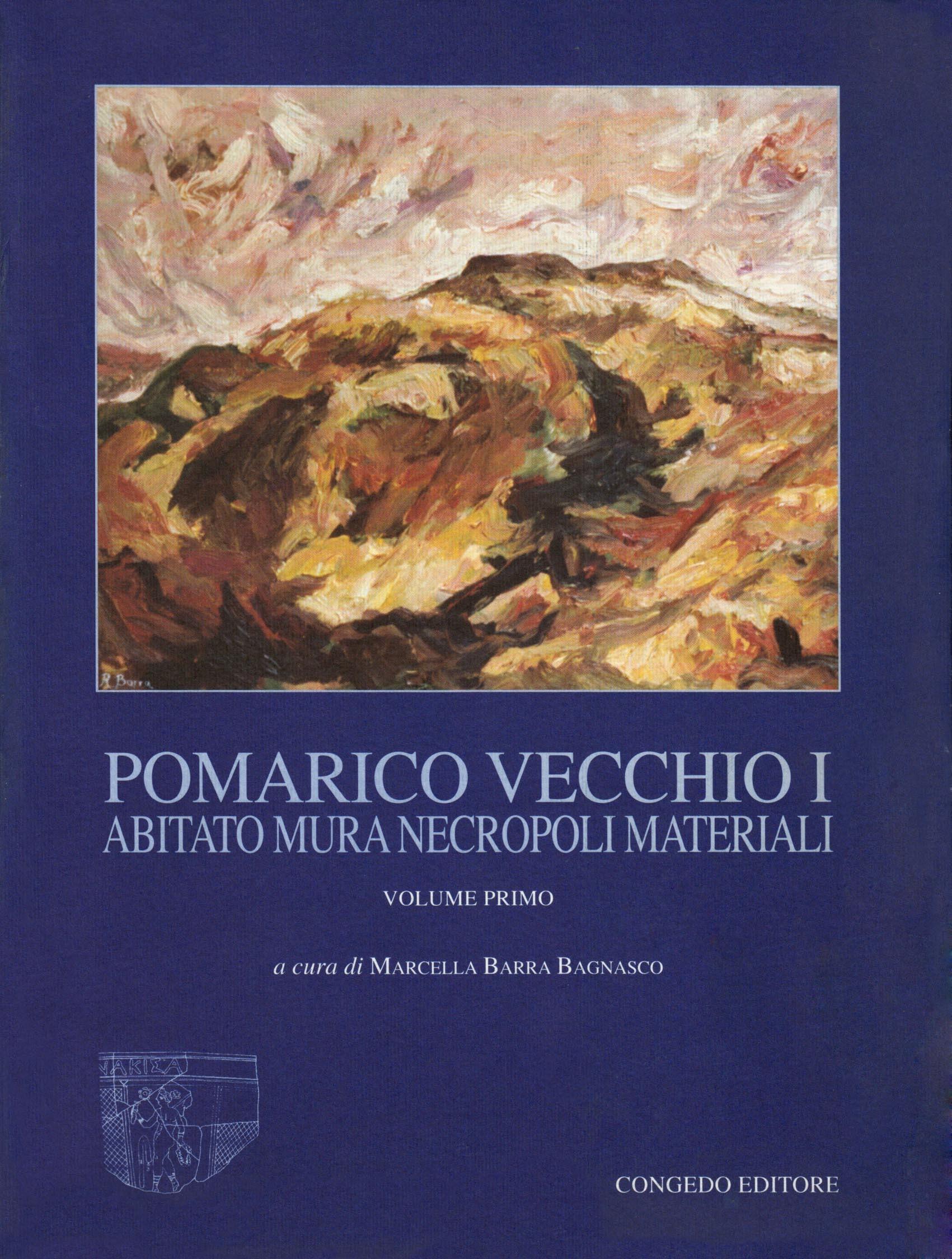 Pomarico Vecchio I - Abitato mura necropoli materiali (I tomo)