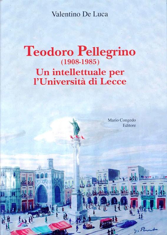 Teodoro Pellegrino (1908-1985) - Un intellettuale per l'Universita' di Lecce