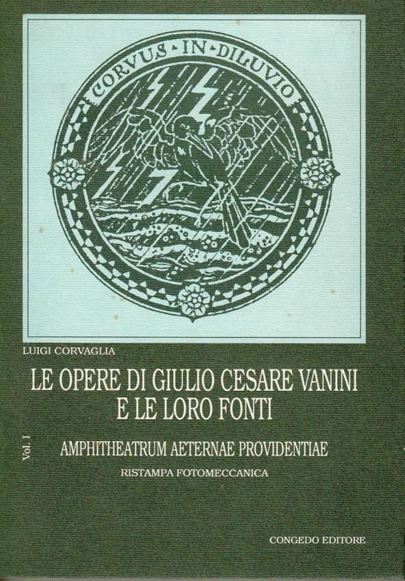 Le opere di Giulio Cesare Vanini e le loro fonti Vol. I. Amphitheatrum aeternae providentiae