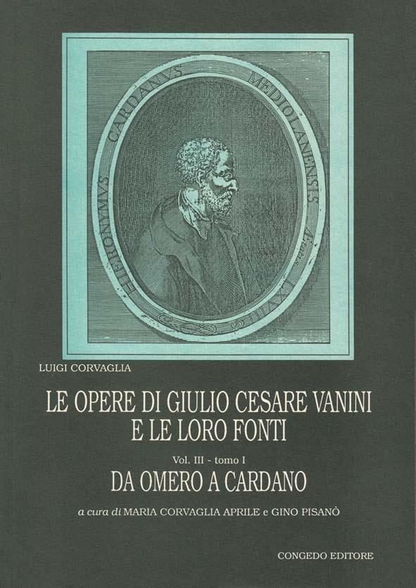 Le opere di Giulio Cesare Vanini e le loro fonti Vol. III, tomo I: Da Omero a Cardano