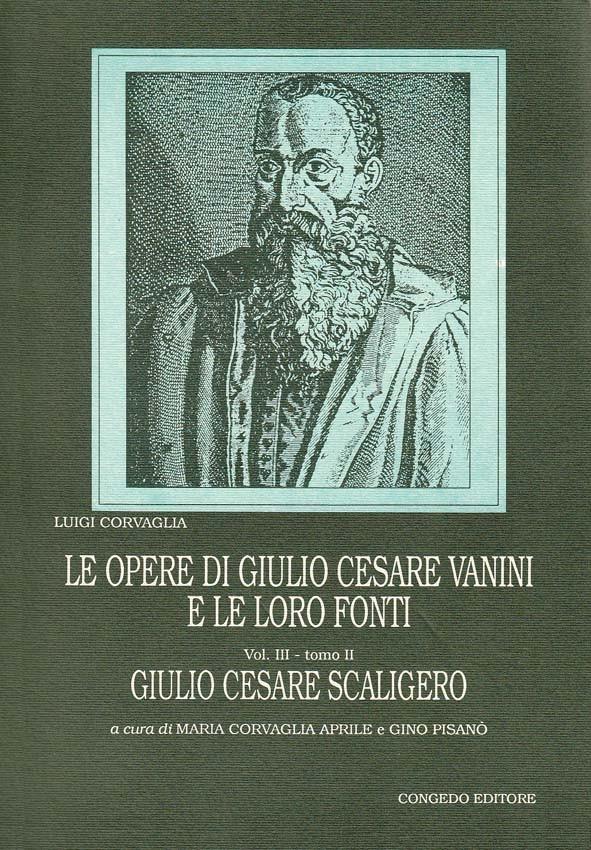 Le opere di Giulio Cesare Vanini e le loro fonti Vol. III, tomo II: Giulio Cesare Scaligero