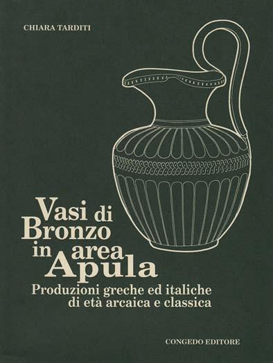 Vasi di Bronzo in area Apula - Produzioni greche ed italiche di età arcaica e classica